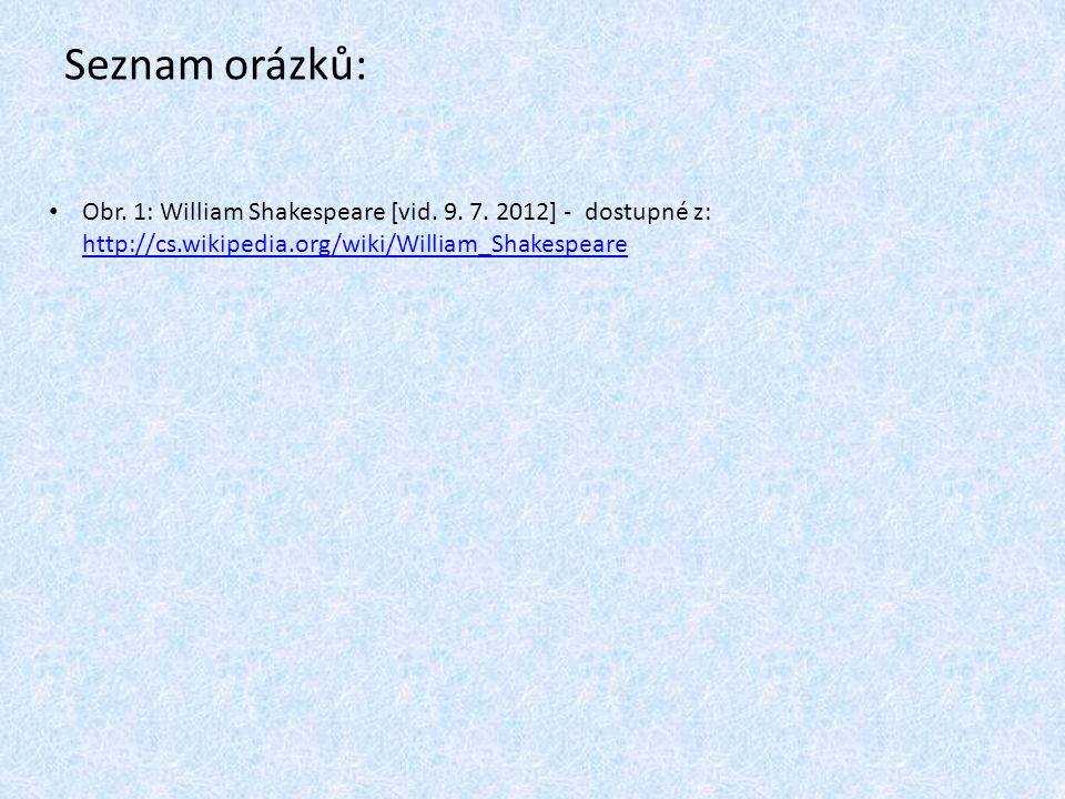 Seznam orázků: Obr. 1: William Shakespeare [vid. 9.